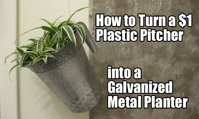 How to Turn a One Dollar Plastic Pitcher into a Galvanized Metal Planter